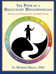 The Path of a Reluctant Metaphysician: Stories and Practices for Troubled Times,